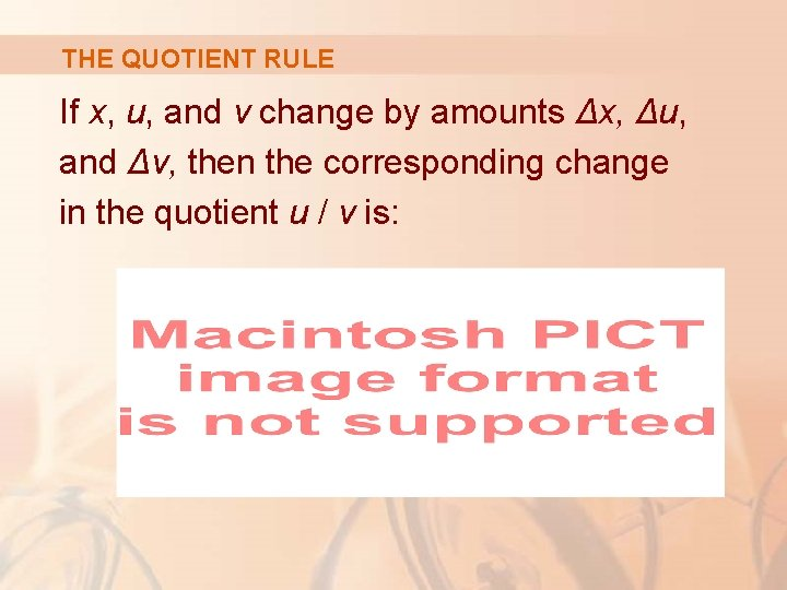 THE QUOTIENT RULE If x, u, and v change by amounts Δx, Δu, and