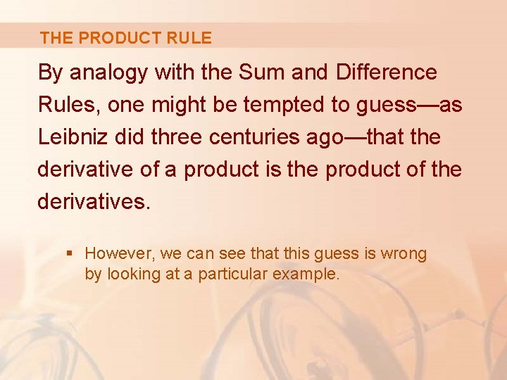 THE PRODUCT RULE By analogy with the Sum and Difference Rules, one might be