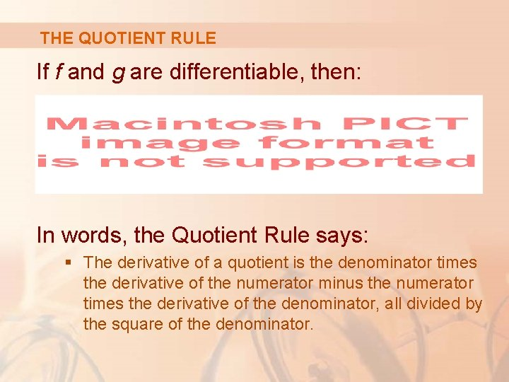 THE QUOTIENT RULE If f and g are differentiable, then: In words, the Quotient