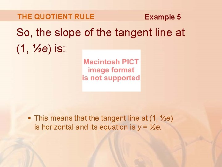 THE QUOTIENT RULE Example 5 So, the slope of the tangent line at (1,