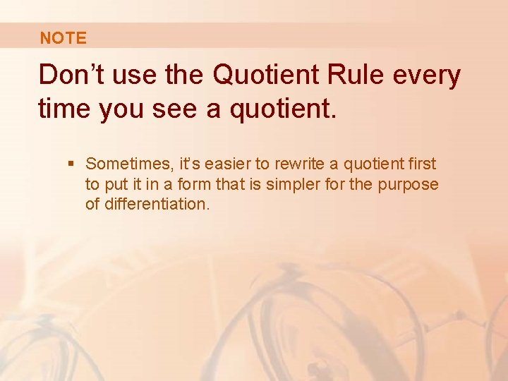 NOTE Don't use the Quotient Rule every time you see a quotient. § Sometimes,