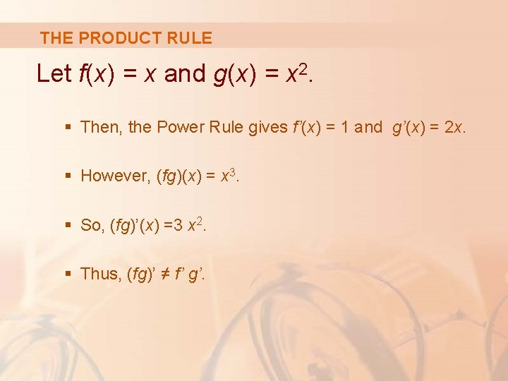 THE PRODUCT RULE Let f(x) = x and g(x) = x 2. § Then,