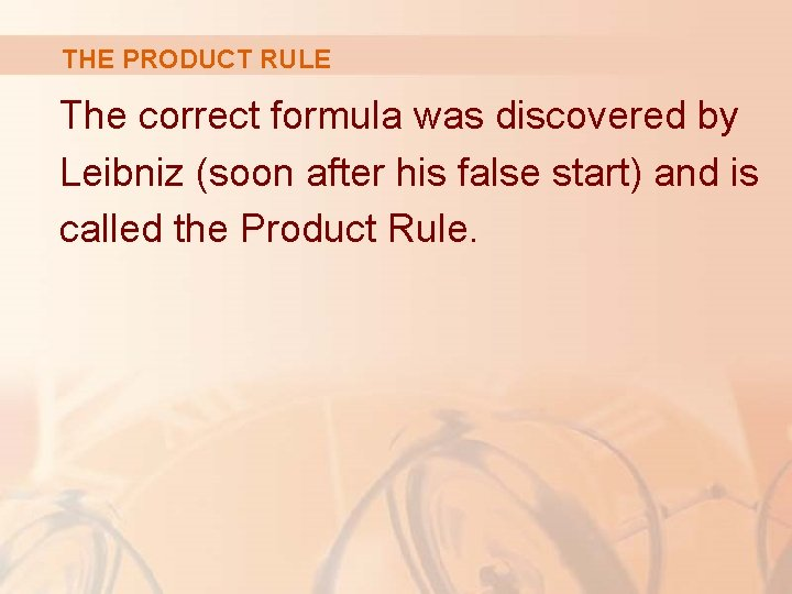 THE PRODUCT RULE The correct formula was discovered by Leibniz (soon after his false