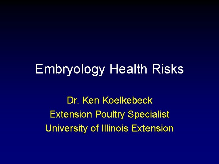 Embryology Health Risks Dr. Ken Koelkebeck Extension Poultry Specialist University of Illinois Extension