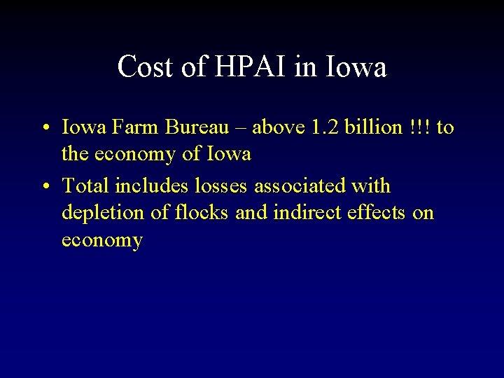 Cost of HPAI in Iowa • Iowa Farm Bureau – above 1. 2 billion