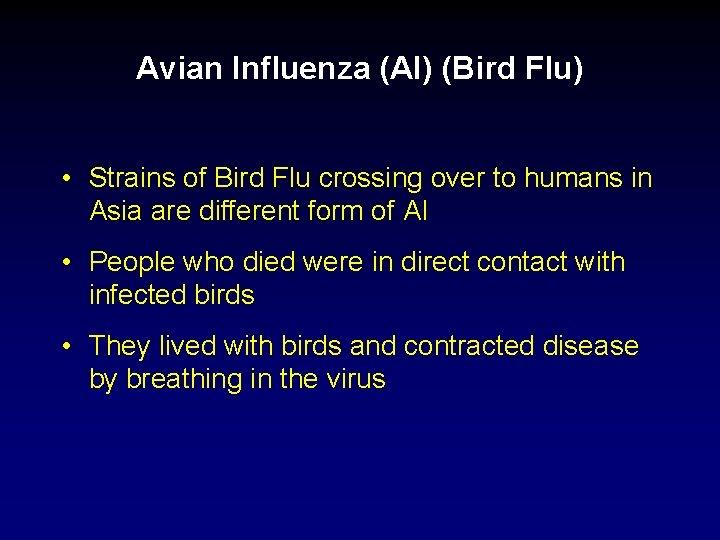 Avian Influenza (AI) (Bird Flu) • Strains of Bird Flu crossing over to humans