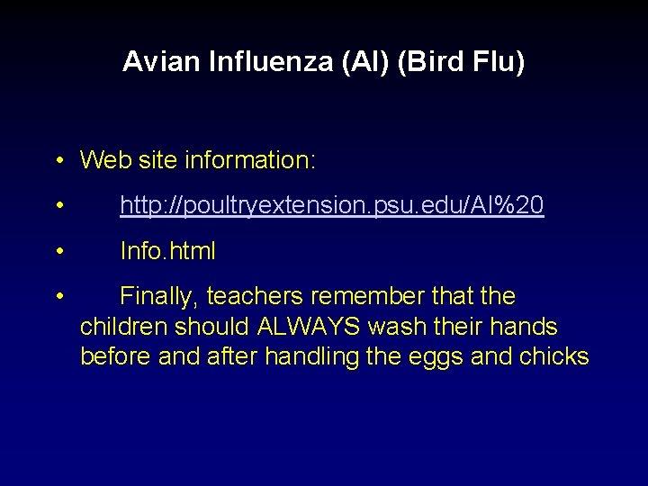 Avian Influenza (AI) (Bird Flu) • Web site information: • http: //poultryextension. psu. edu/AI%20