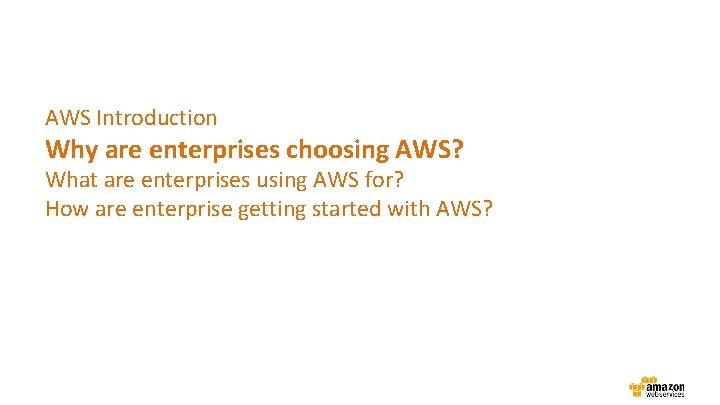 AWS Introduction Why are enterprises choosing AWS? What are enterprises using AWS for? How