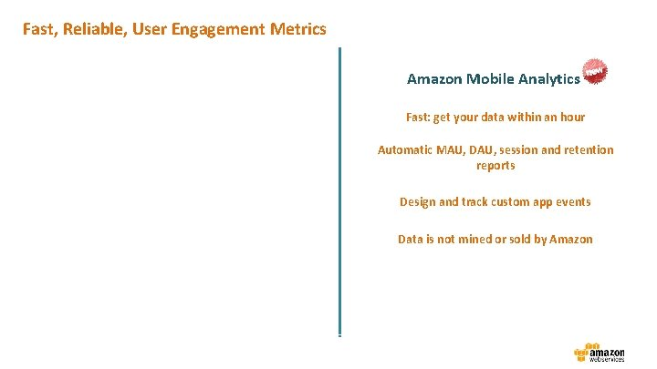Fast, Reliable, User Engagement Metrics Amazon Mobile Analytics Fast: get your data within an