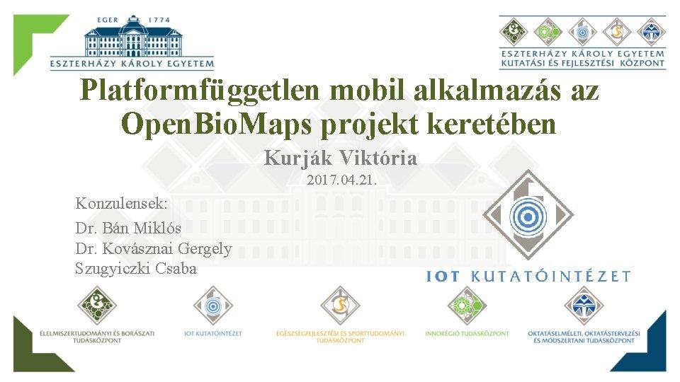 Platformfüggetlen mobil alkalmazás az Open. Bio. Maps projekt keretében Kurják Viktória 2017. 04. 21.
