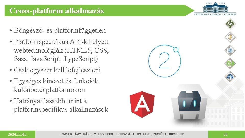 Cross-platform alkalmazás • Böngésző- és platformfüggetlen • Platformspecifikus API-k helyett webtechnológiák (HTML 5, CSS,