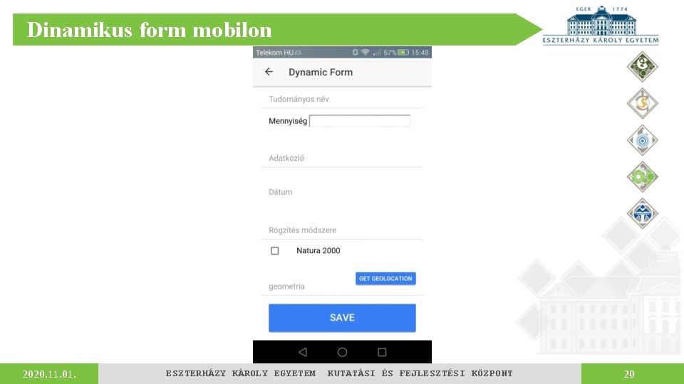 Dinamikus form mobilon 2020. 11. 01. ESZTERHÁZY KÁROLY EGYETEM KUTATÁSI ÉS FEJLESZTÉSI KÖZPONT 20