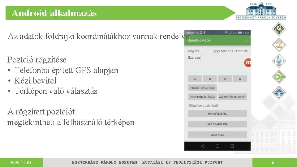 Android alkalmazás Az adatok földrajzi koordinátákhoz vannak rendelve Pozíció rögzítése • Telefonba épített GPS