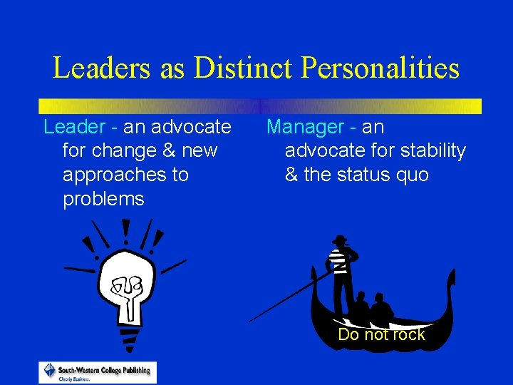 Leaders as Distinct Personalities Leader - an advocate for change & new approaches to