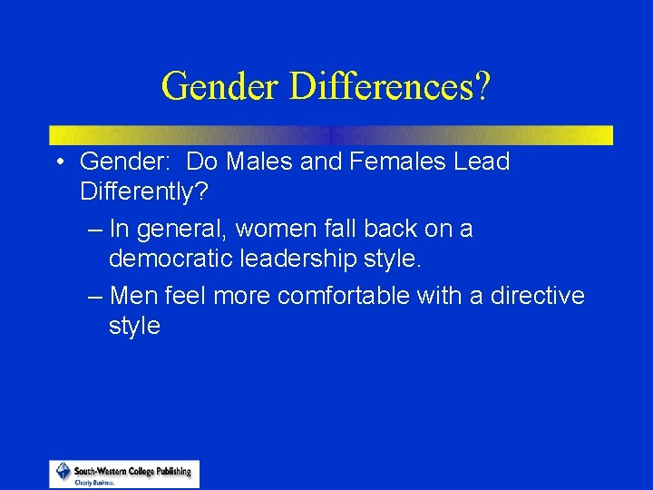 Gender Differences? • Gender: Do Males and Females Lead Differently? – In general, women