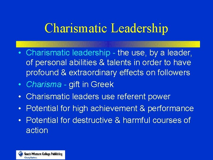 Charismatic Leadership • Charismatic leadership - the use, by a leader, of personal abilities
