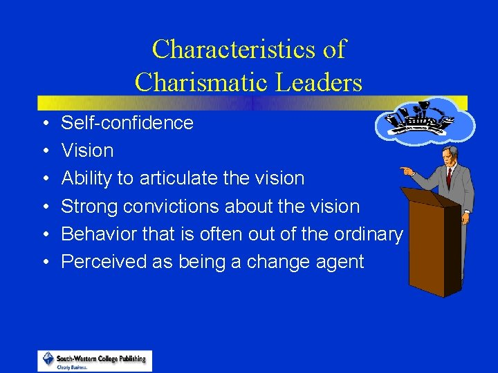 Characteristics of Charismatic Leaders • • • Self-confidence Vision Ability to articulate the vision