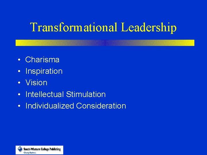 Transformational Leadership • • • Charisma Inspiration Vision Intellectual Stimulation Individualized Consideration