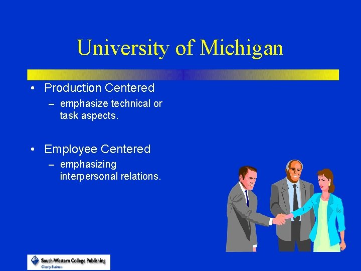 University of Michigan • Production Centered – emphasize technical or task aspects. • Employee