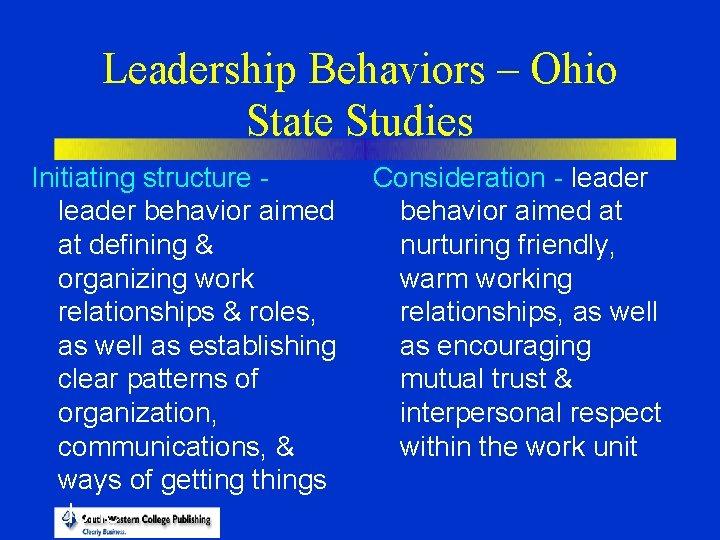 Leadership Behaviors – Ohio State Studies Initiating structure leader behavior aimed at defining &