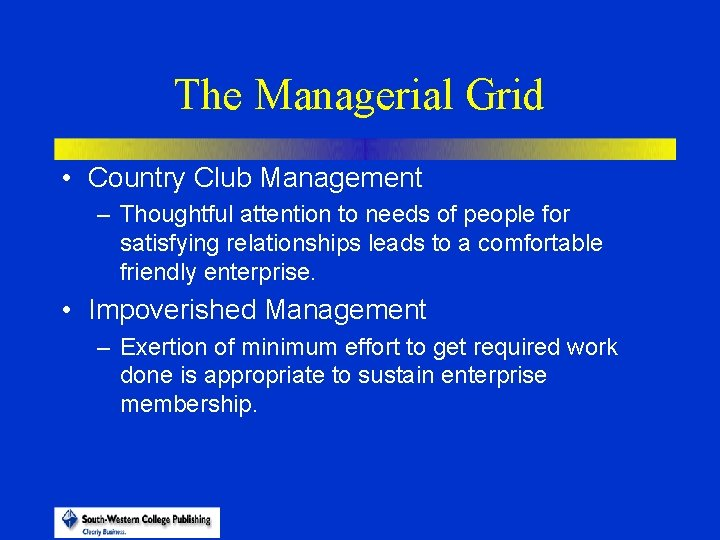 The Managerial Grid • Country Club Management – Thoughtful attention to needs of people