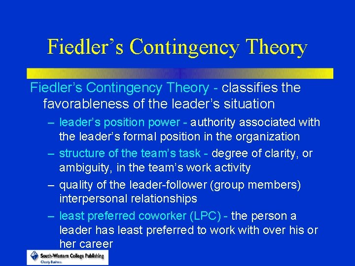 Fiedler's Contingency Theory - classifies the favorableness of the leader's situation – leader's position