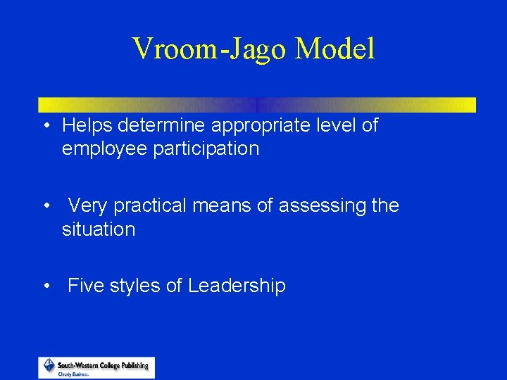 Vroom-Jago Model • Helps determine appropriate level of employee participation • Very practical means