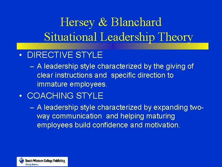 Hersey & Blanchard Situational Leadership Theory • DIRECTIVE STYLE – A leadership style characterized