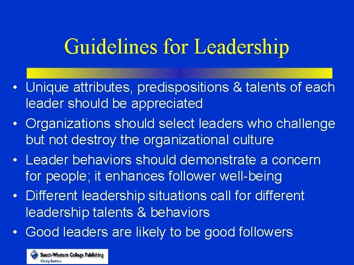 Guidelines for Leadership • Unique attributes, predispositions & talents of each leader should be