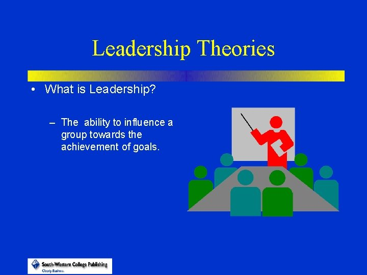 Leadership Theories • What is Leadership? – The ability to influence a group towards