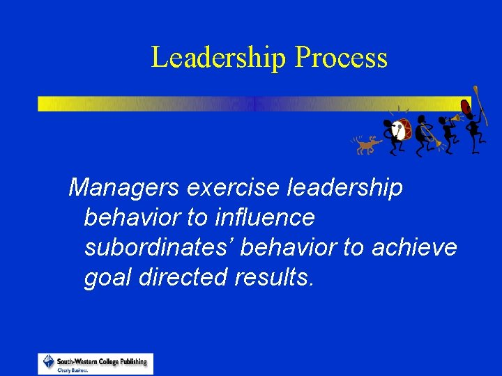 Leadership Process Managers exercise leadership behavior to influence subordinates' behavior to achieve goal directed