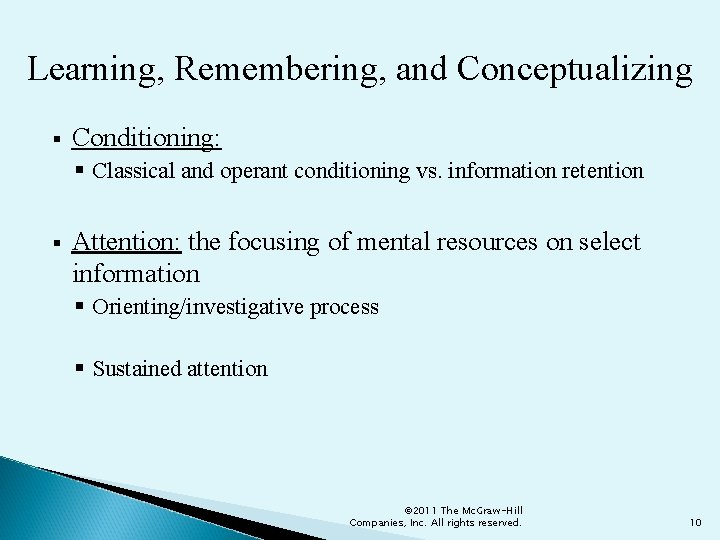 Learning, Remembering, and Conceptualizing § Conditioning: § Classical and operant conditioning vs. information retention