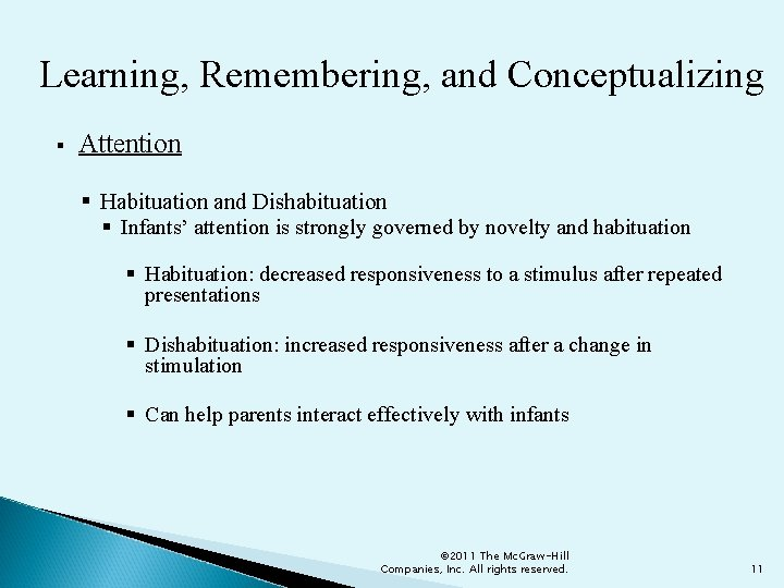 Learning, Remembering, and Conceptualizing § Attention § Habituation and Dishabituation § Infants' attention is
