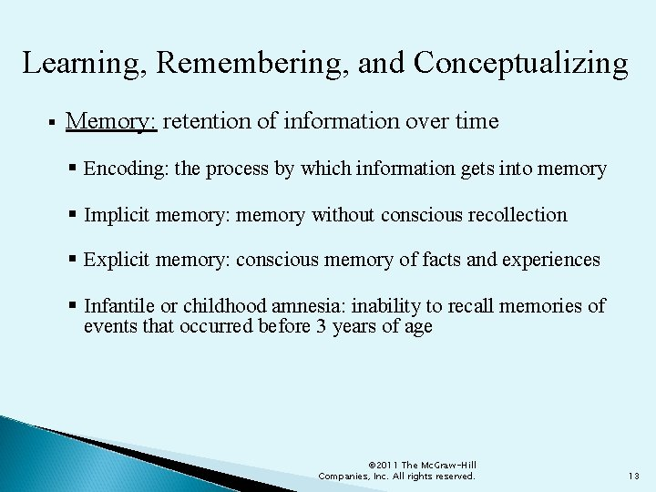 Learning, Remembering, and Conceptualizing § Memory: retention of information over time § Encoding: the