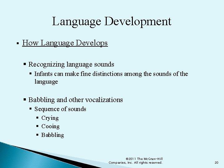 Language Development § How Language Develops § Recognizing language sounds § Infants can make