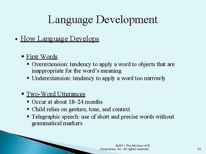 Language Development § How Language Develops § First Words § Overextension: tendency to apply