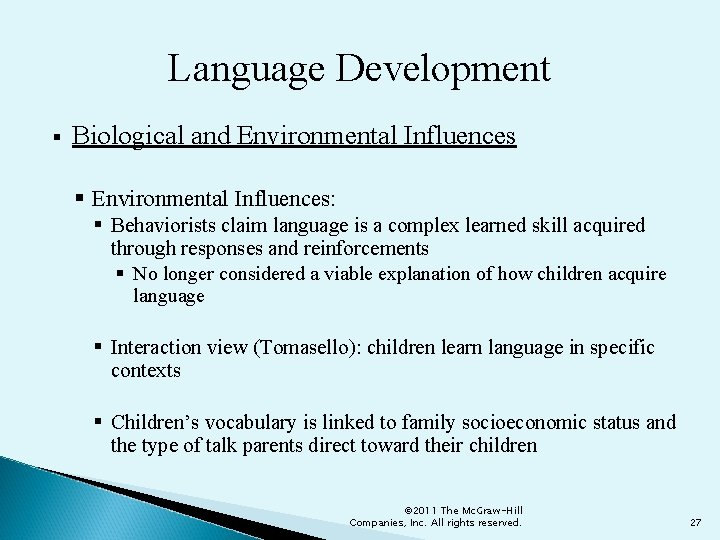 Language Development § Biological and Environmental Influences § Environmental Influences: § Behaviorists claim language