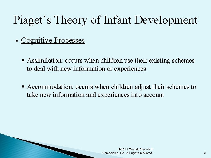 Piaget's Theory of Infant Development § Cognitive Processes § Assimilation: occurs when children use
