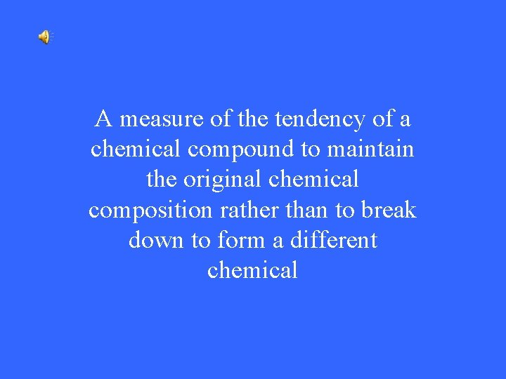 A measure of the tendency of a chemical compound to maintain the original chemical