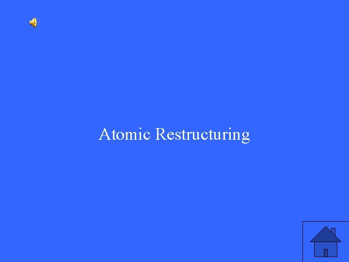 Atomic Restructuring