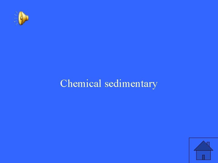 Chemical sedimentary