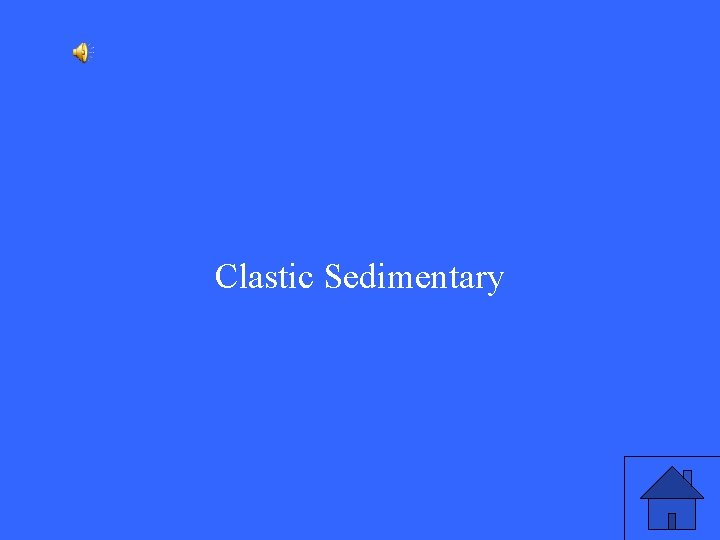 Clastic Sedimentary