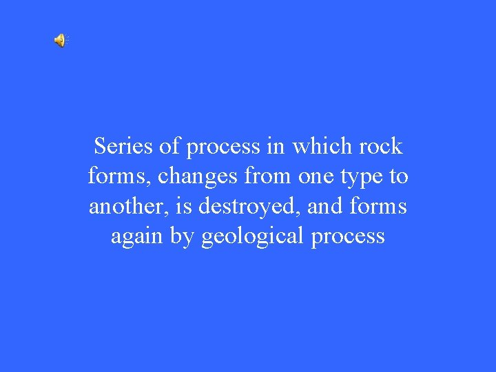 Series of process in which rock forms, changes from one type to another, is