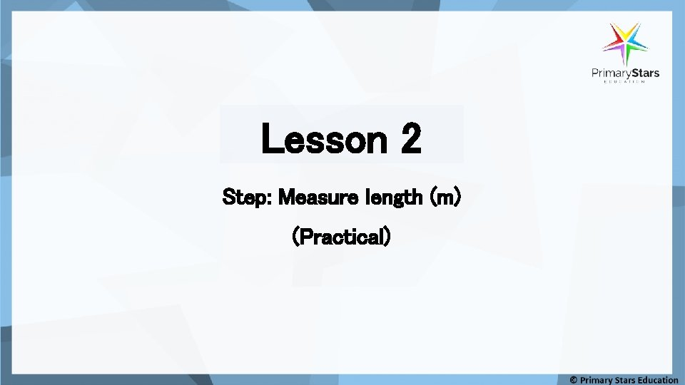 Lesson 2 Step: Measure length (m) (Practical)