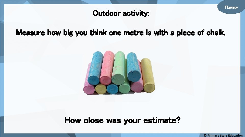 Outdoor activity: Fluency Measure how big you think one metre is with a piece
