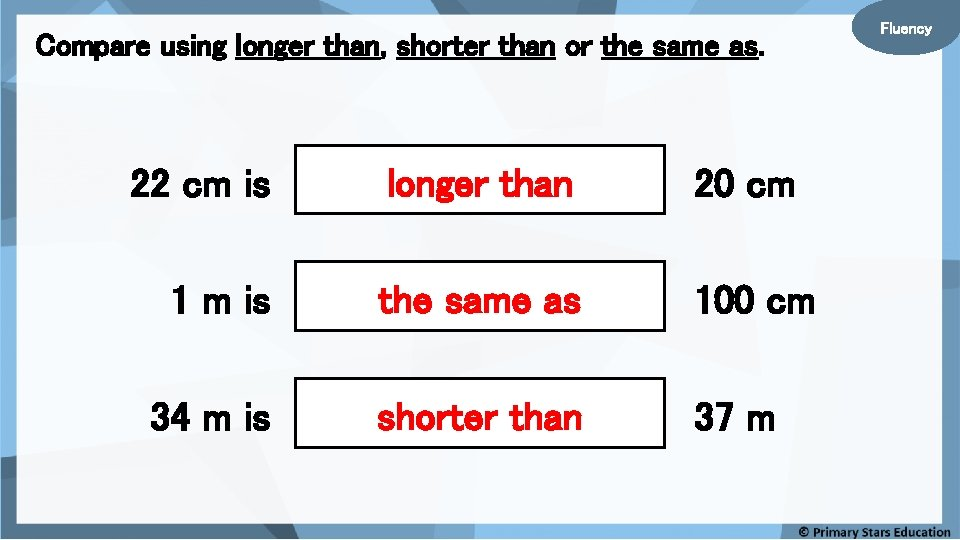 Compare using longer than, shorter than or the same as. 22 cm is longer