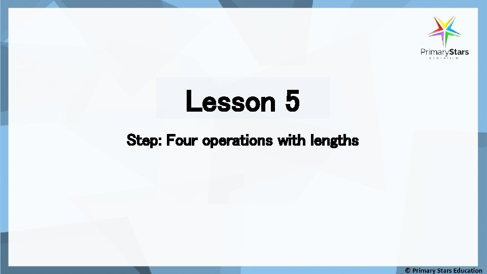 Lesson 5 Step: Four operations with lengths