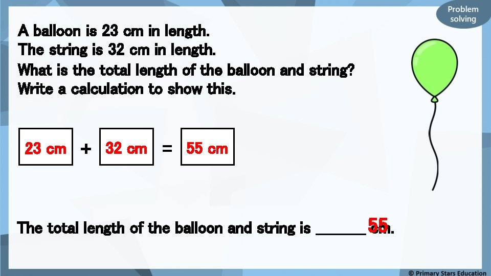 A balloon is 23 cm in length. The string is 32 cm in length.