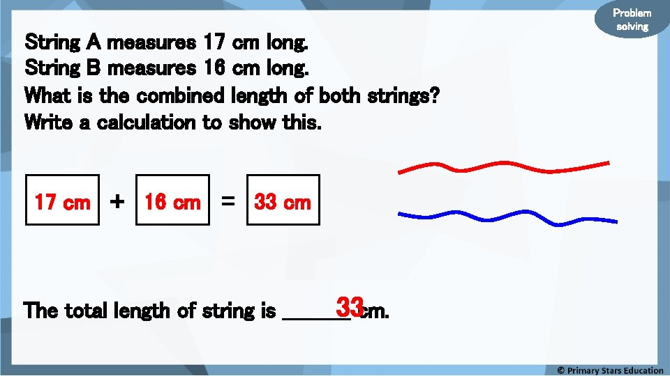 String A measures 17 cm long. String B measures 16 cm long. What is