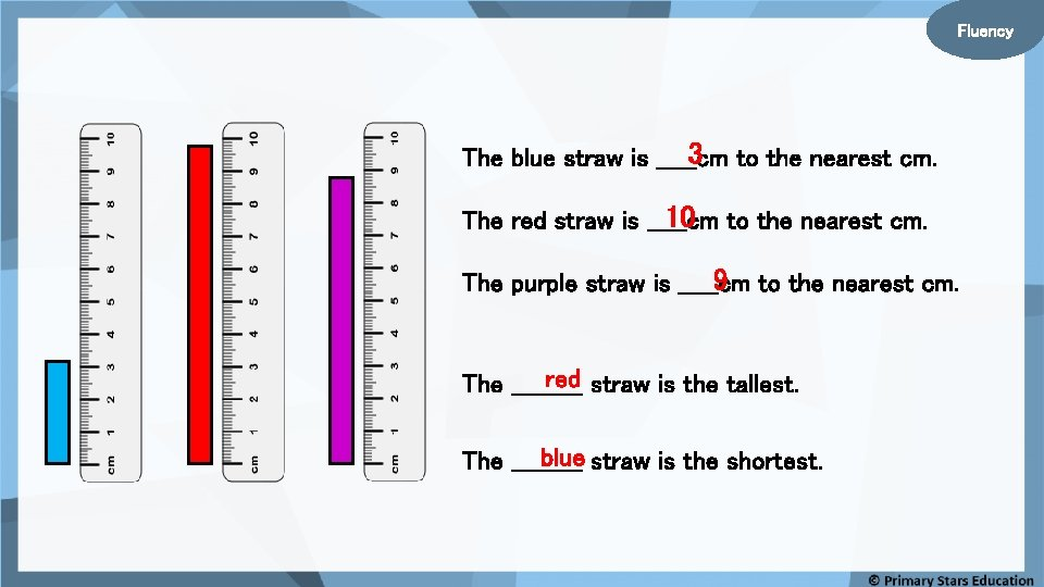 Fluency 3 to the nearest cm. The blue straw is _____cm 10 to the